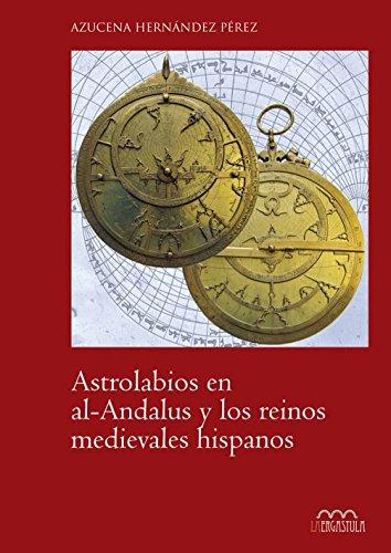Astrolabios en al-Andalus y los reinos medievales hispanos (Arte y Contextos)