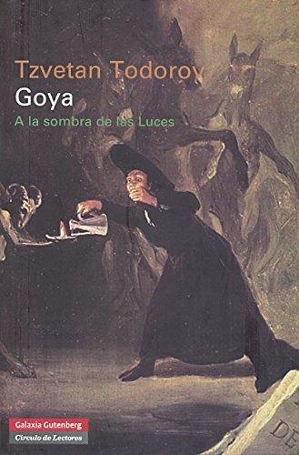 Goya: A la sombra de las Luces (Ensayo) por Tzvetan Todorov