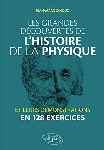 Les grandes découvertes de l'histoire de la physique et leurs démonstrations en 128 exercices par Jean-Marc Ginoux