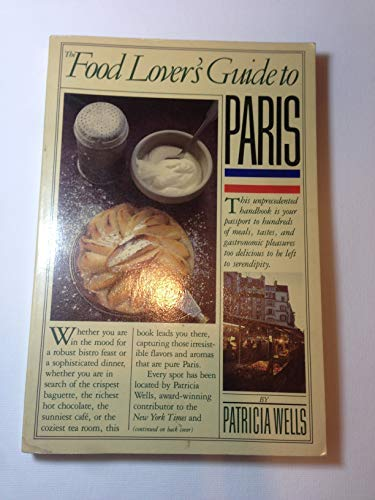 [(The Food Lover's Guide to Paris * * )] [Author: Patricia Wells] [May-1984] - Food To Guide Paris Lovers