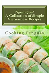 Ngon Qua! A Collection of Simple Vietnamese Recipes by Cooking Penguin (2013-01-31)