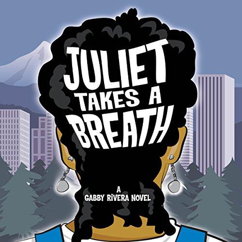 Juliet Takes a Breath: A Gabby Rivera Novel - Gabby Rivera - Unabridged