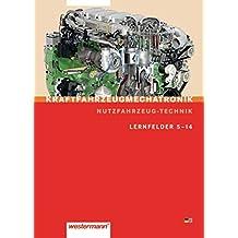 Kraftfahrzeugmechatronik Nutzfahrzeugtechnik: Lernfelder 5 - 14: Schülerband, 1. Auflage, 2008