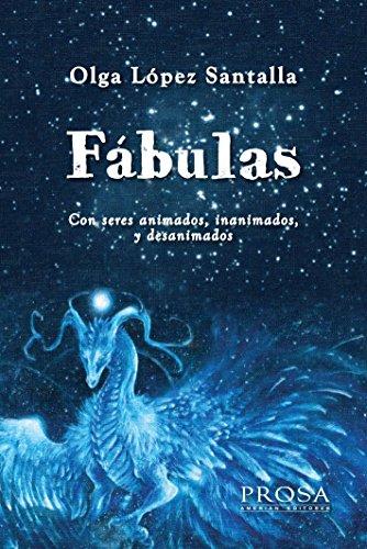 FÁBULAS: Con seres animados, inanimados y desanimados por Olga Delia López Santalla