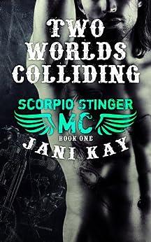 Two Worlds Colliding - Jani Kay: Book 1 in Scorpio Stinger MC Series by [Kay, Jani]