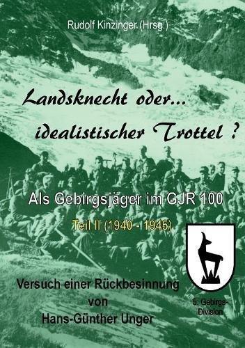 Landsknecht oder idealistischer Trottel?: Als Gebirgsjäger im Gebirgsjäger-Regiment 100 - Teil II