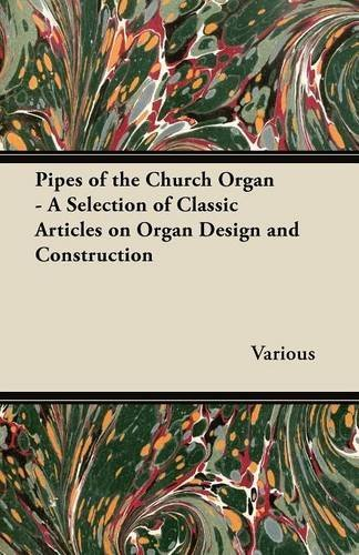 Pipes of the Church Organ - A Selection of Classic Articles on Organ Design and Construction by Various (22-May-2012) Paperback