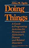 Doing Things: A Guide to Programing Activities for Persons with Alzheimer's Disease and Related Disorders
