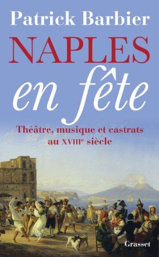 Naples en fête : Théâtre, musique et castrats au XVIIIe siècle par Patrick Barbier