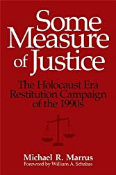 Some Measure of Justice: The Holocaust Era Restitution Campaign of the 1990s (George L. Mosse Series In Modern European Cultural and Intellectual History)
