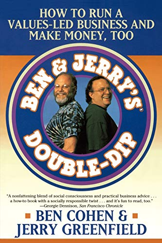 Ben Jerry's Double Dip: How to Run a Values Led Business and Make Money Too: Lead with Your Values and Make Money Too