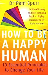 How to be a Happy Human: 10 Essential Principles to Change Your Life
