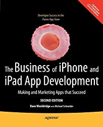 The Business of iPhone and iPad App Development: Making and Marketing Apps that Succeed by Dave Wooldridge (2011-03-24)