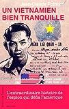 Un Vietnamien bien tranquille - L'extraordinaire histoire de l'espion qui défia l'Amérique
