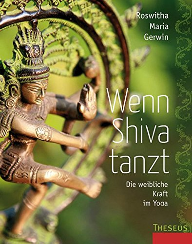 Wenn Shiva tanzt: Die weibliche Kraft im Yoga