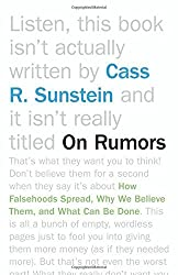 On Rumors: How Falsehoods Spread, Why We Believe Them, and What Can Be Done by Cass R. Sunstein (2014-03-10)