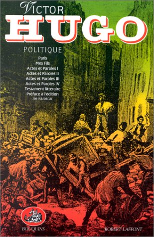 Oeuvres complètes Politique : Paris. Mes Fils. Actes et Paroles (I, II, III, IV). Testament littéraire.