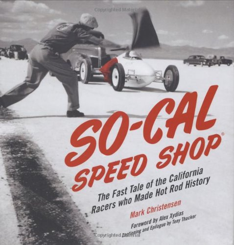 So-Cal Speed Shop: The Fast Tale of the California Racers Who Made Hot Rod History por Mark Christensen