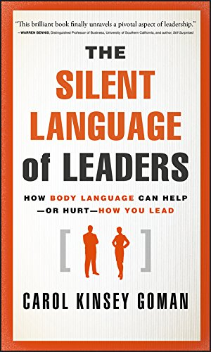 The Silent Language of Leaders: How Body Language Can Help--or Hurt-