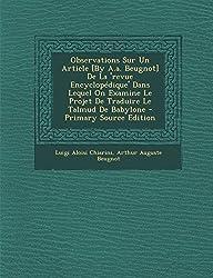 Observations Sur Un Article [By A.A. Beugnot] de La 'Revue Encyclopedique' Dans Lequel on Examine Le Projet de Traduire Le Talmud de Babylone