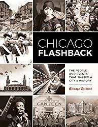 Chicago Flashback: The People and Events That Shaped a Citys History