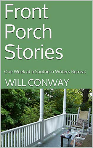 Front Porch Stories: One Week at a Southern Writers Retreat (English Edition)