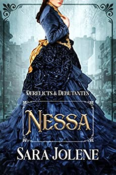 Nessa (Derelicts and Debutantes Book 1) (English Edition) di [Jolene, Sara]