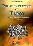 Initiation pratique au tarot : Tirages et interprétations divinatoires à la portée de tous de Darche Claude (1992) Broché