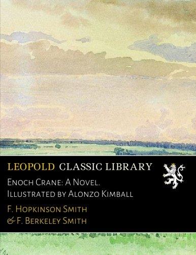 Enoch Crane: A Novel. Illustrated by Alonzo Kimball por F. Hopkinson Smith