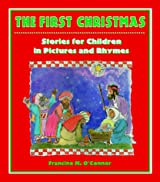 The First Christmas: Stories for Children in Pictures and Rhyme