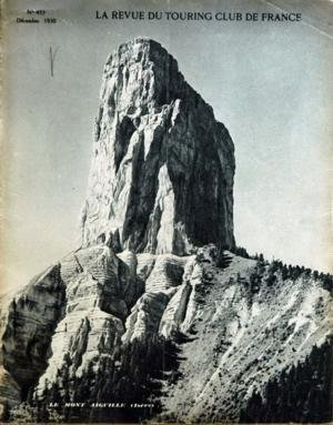 TOURING CLUB DE FRANCE N? 433 du 01-12-1930 LE MONT AIGUILLE DANS L'ISERE DE L'AVIATION DE RAID A L'AVIATION DE TOURISME PAR BEHAGUE - LE 5EME CONGRES INTERNATIONAL DE LA ROUTE A WASHINGTON - LE TRIEVES PAR L. AUSCHER AU PAYS DES CALVAIRES LA ROUTE D'AILEFROIDE PAR PAILLON EN CANOE - LES LACS DES LANDES ET LEUR GRAND SILENCE PAR H. DE LA TOMBELLE LA LUTTE CONTRE BRUIT VOYAGE D4ETUDES FORESTIERES - D'ALBI A MILLA