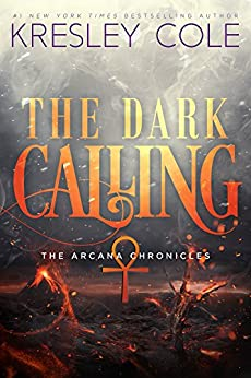 The Dark Calling (The Arcana Chronicles Book 6) by [Cole, Kresley]
