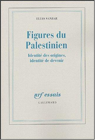 Figures du Palestinien: Identité des origines, identité de devenir par Elias Sanbar