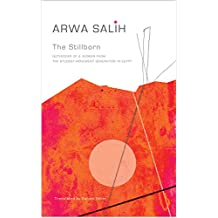 The Stillborn: Notebooks of a Woman from the Student-Movement Generation in Egypt (Arab List)