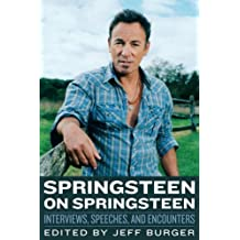 Springsteen on Springsteen: Interviews, Speeches, and Encounters (Musicians in Their Own Words) (2014-04-01)
