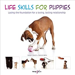 Life skills for puppies - Laying the foundation for a loving, lasting relationship by [Mills, Daniel, Helen Zulch]