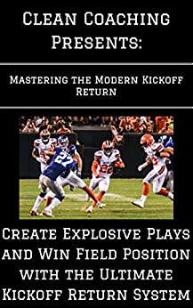 Descargar Mastering the Modern Kickoff Return: Create Explosive Plays and Win Field Position with the Ultimate Kickoff Return System PDF