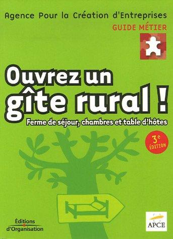 Ouvrez un gîte rural !: Ferme de séjour, chambres et table d'hôtes