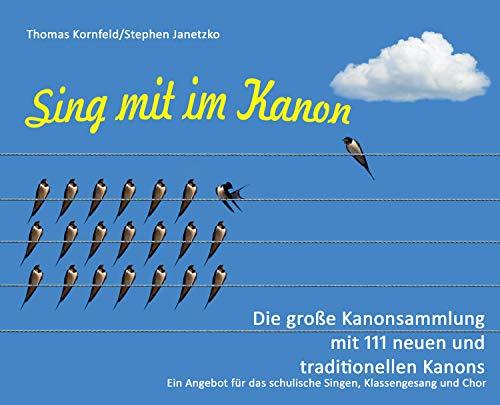 Sing mit im Kanon. Die große Kanonsammlung mit 111 neuen und traditionellen Kanons: Ein Angebot für das schulische Singen, Klassengesang und Chor
