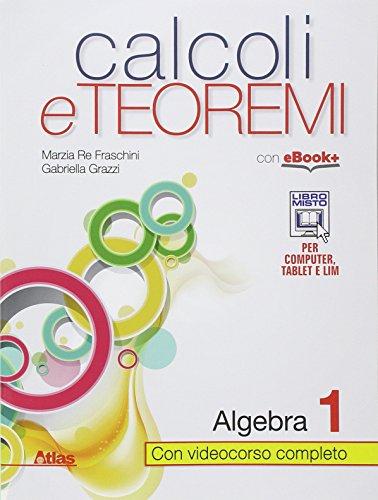 Calcoli e teoremi. Algebra. Con e-book. Con espansione online. Per le Scuole superiori: 1