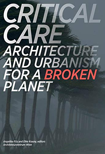 Critical Care – Architecture and Urbanism for a Broken Planet (The MIT Press)