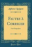 Telecharger Livres Fautes A Corriger Une Chaque Jour Classic Reprint (PDF,EPUB,MOBI) gratuits en Francaise