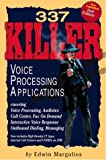 337 Killer Voice Processing Applications: Covering Voice Processing, Audiotex, Call Centers, Fax on Demand, Interactive Voice Response, Outbound Dialing, and Messaging