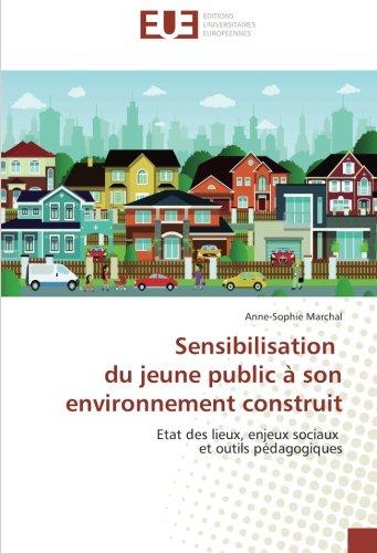 Sensibilisation du jeune public à son environnement construit: Etat des lieux, enjeux sociaux et outils pédagogiques (Omn.Univ.Europ.) par Anne-Sophie Marchal