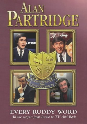 Alan Partridge: Every Ruddy Word: All the Scripts. From Radio to TV. And Back