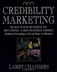 Credibility Marketing by Larry Chambers (2002-01-15)