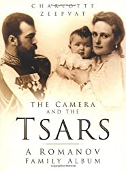 The Camera and the Tsars: A Romanov Family Album by Charlotte Zeepvat (2004-05-25)
