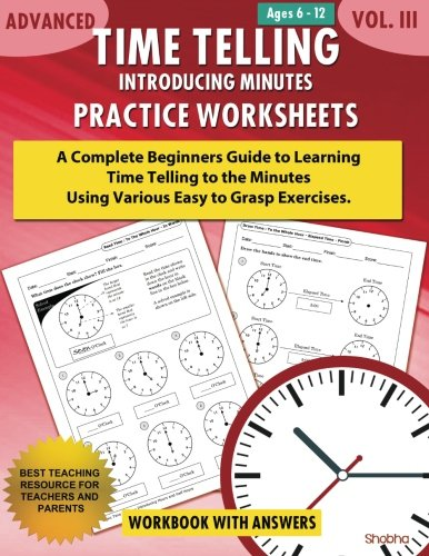 Advanced Time Telling - Introducing Minutes - Practice Worksheets Workbook With Answers: Daily Practice Guide for Elementary Students and Homeschoolers, Grade 3, 4, 5 & 6: Volume 3