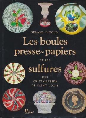 Les boules presse-papiers et les sulfures des cristalleries de Saint Louis par Gérard Ingold