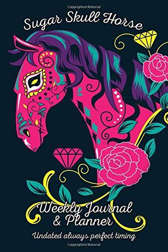 Sugar Skull Horse Weekly Journal & Planner: Undated Always Perfect Timing (Skeleton Halloween Horse)